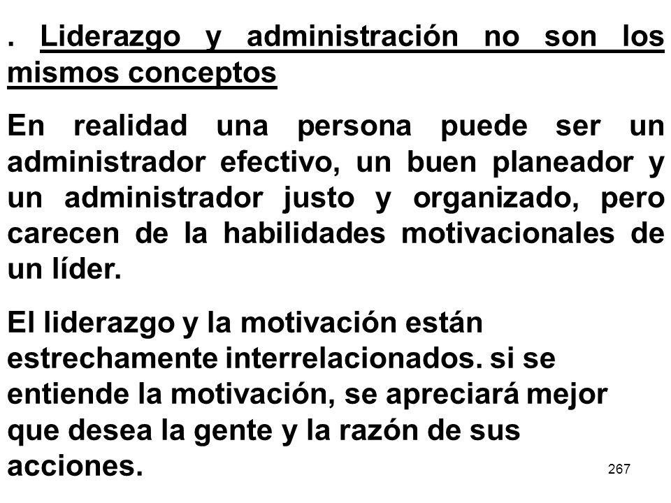 267. Liderazgo y administración no son los mismos conceptos En realidad una persona puede ser un administrador efectivo, un buen planeador y un admini