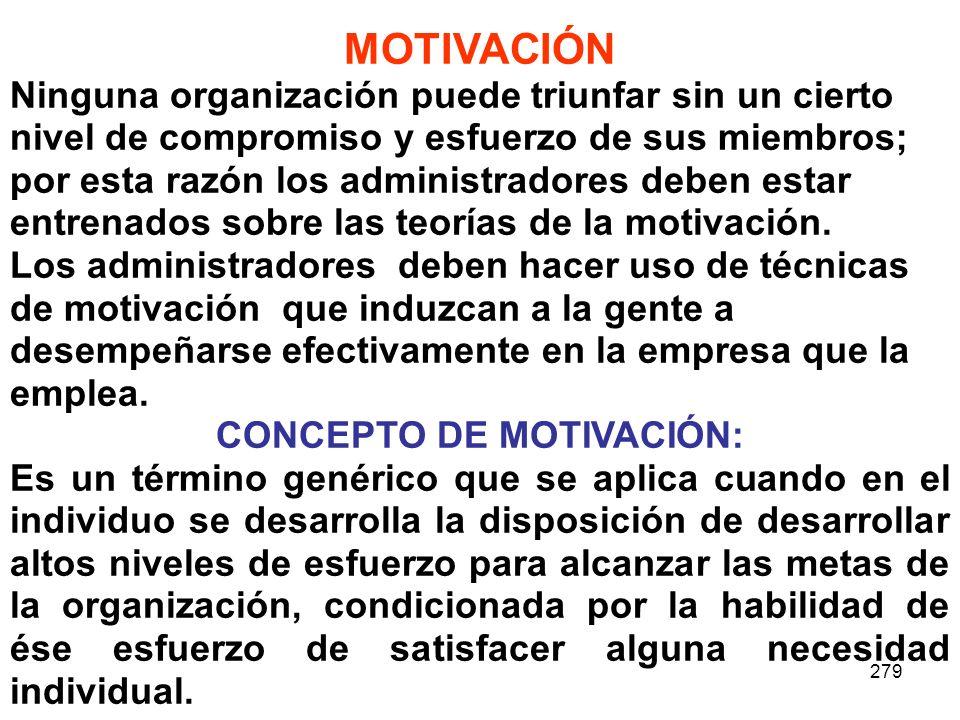 279 MOTIVACIÓN Ninguna organización puede triunfar sin un cierto nivel de compromiso y esfuerzo de sus miembros; por esta razón los administradores de