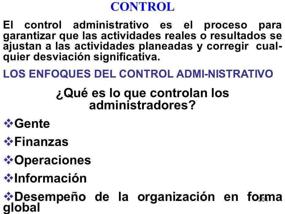 304 CONTROL El control administrativo es el proceso para garantizar que las actividades reales o resultados se ajustan a las actividades planeadas y c