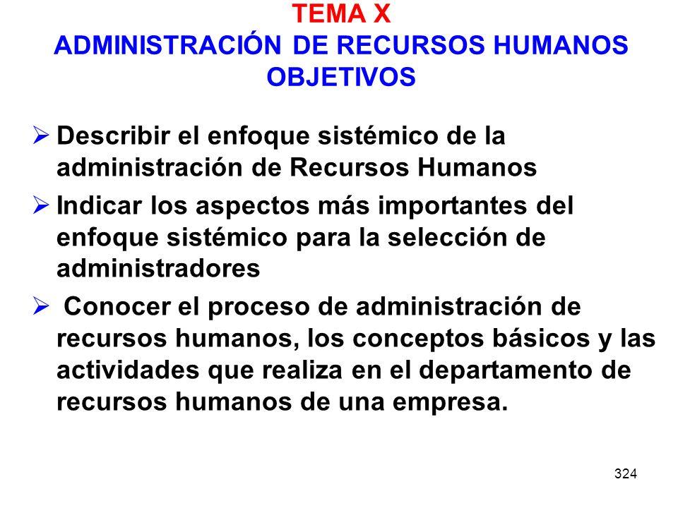 324 TEMA X ADMINISTRACIÓN DE RECURSOS HUMANOS OBJETIVOS Describir el enfoque sistémico de la administración de Recursos Humanos Indicar los aspectos m