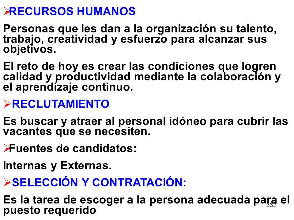 332 RECURSOS HUMANOS Personas que les dan a la organización su talento, trabajo, creatividad y esfuerzo para alcanzar sus objetivos. El reto de hoy es