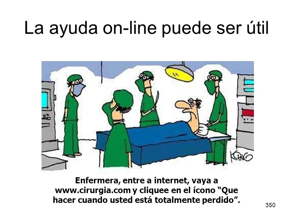 350 La ayuda on-line puede ser útil Enfermera, entre a internet, vaya a www.cirurgia.com y cliquee en el ícono Que hacer cuando usted está totalmente