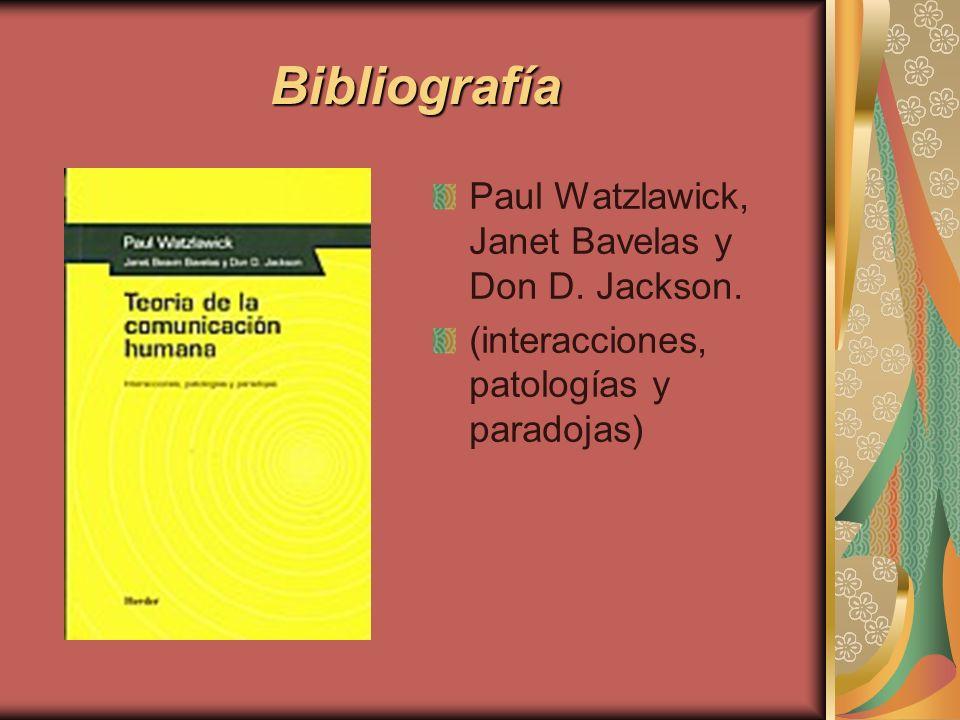 Bibliografía Paul Watzlawick, Janet Bavelas y Don D. Jackson. (interacciones, patologías y paradojas)