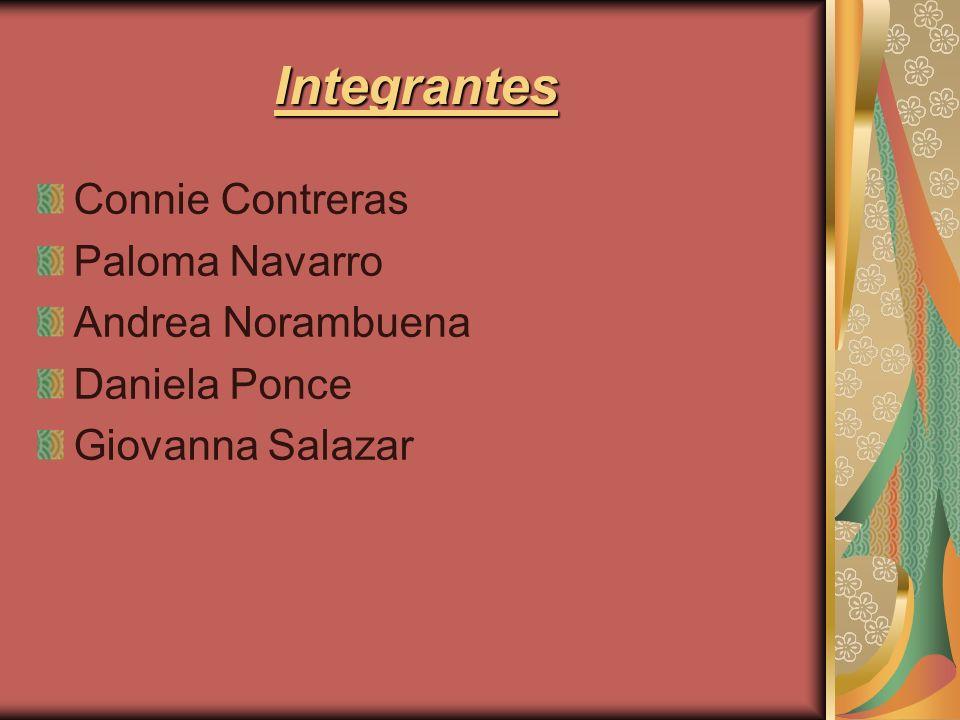 Integrantes Connie Contreras Paloma Navarro Andrea Norambuena Daniela Ponce Giovanna Salazar