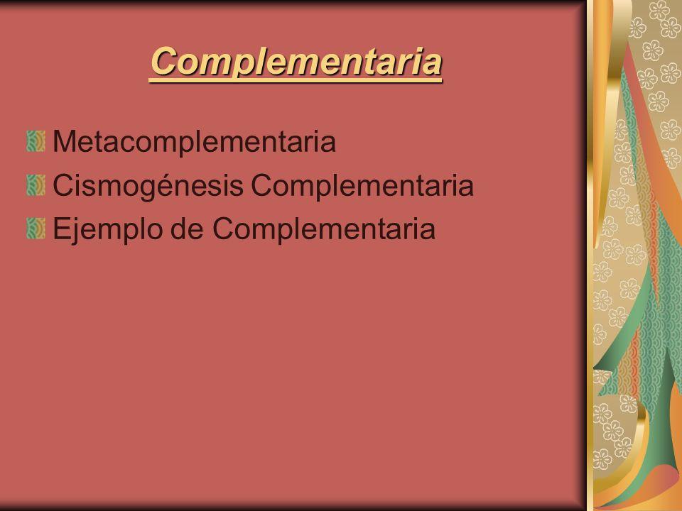 Complementaria Metacomplementaria Cismogénesis Complementaria Ejemplo de Complementaria