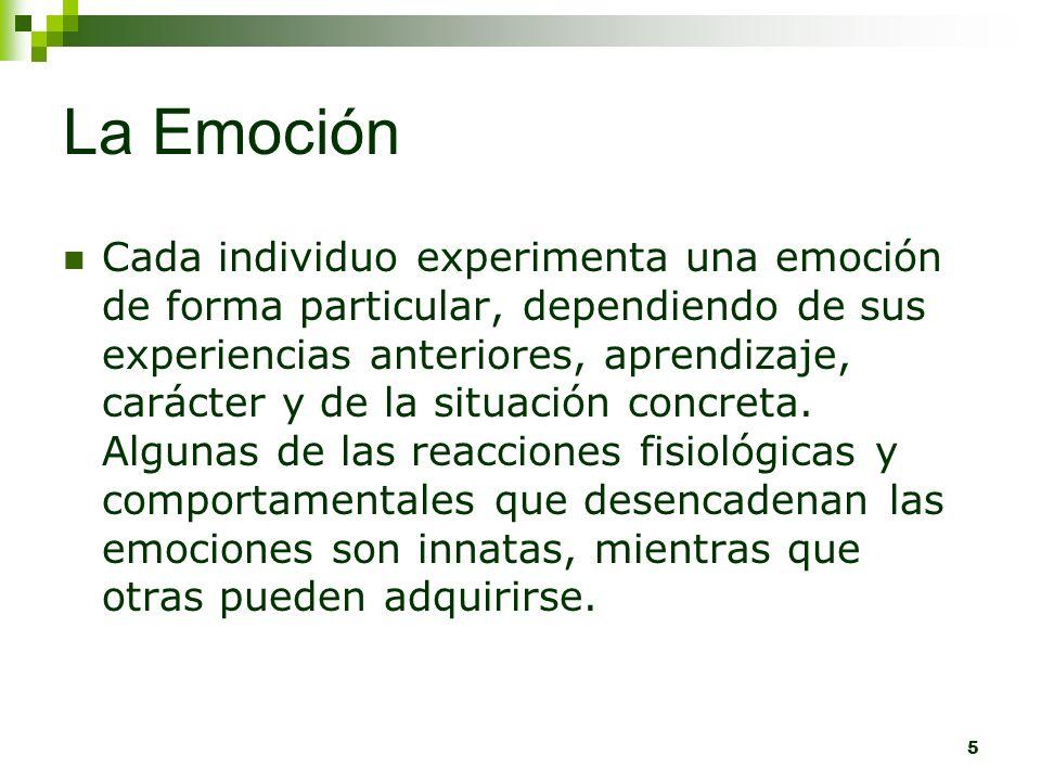 5 La Emoción Cada individuo experimenta una emoción de forma particular, dependiendo de sus experiencias anteriores, aprendizaje, carácter y de la sit