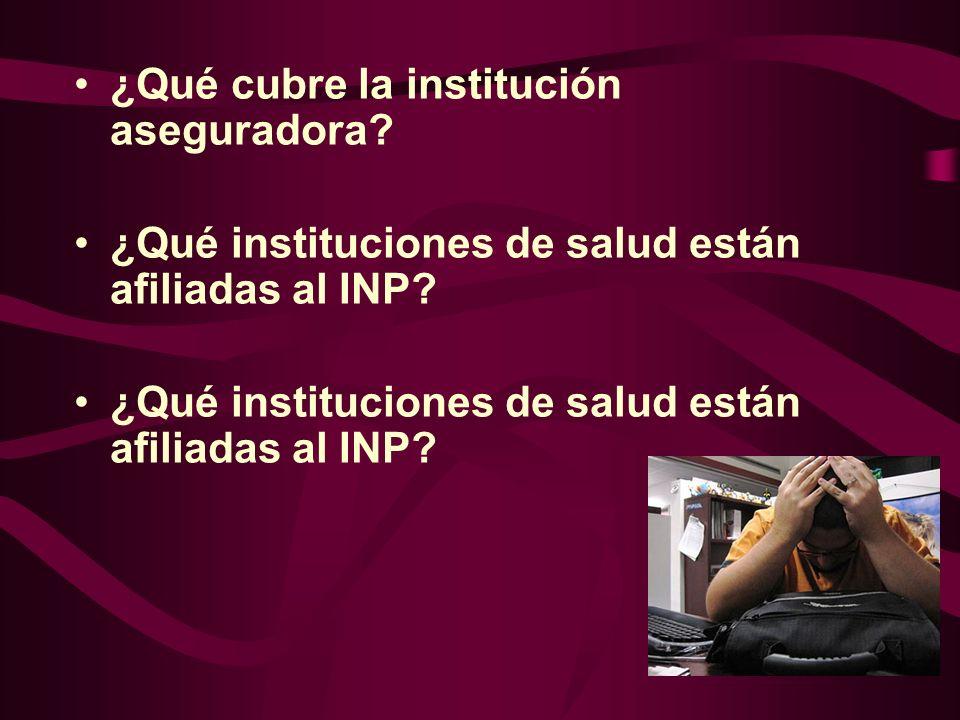 ¿Qué cubre la institución aseguradora? ¿Qué instituciones de salud están afiliadas al INP?