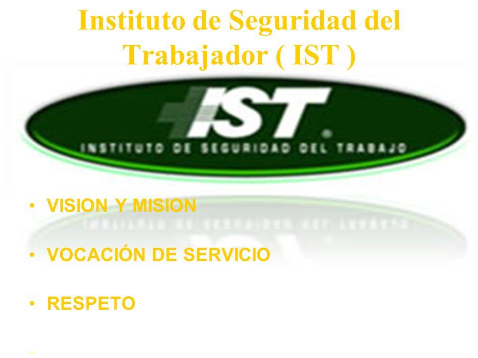 Instituto de Seguridad del Trabajador ( IST ) VISION Y MISION VOCACIÓN DE SERVICIO RESPETO