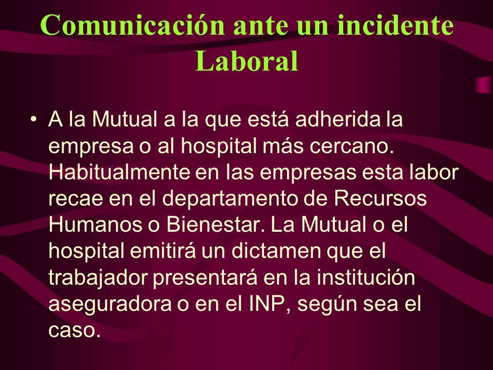 Comunicación ante un incidente Laboral A la Mutual a la que está adherida la empresa o al hospital más cercano. Habitualmente en las empresas esta lab