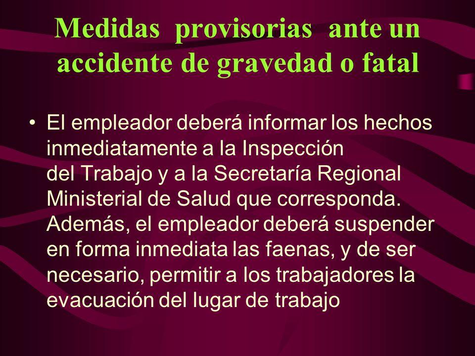 Medidas provisorias ante un accidente de gravedad o fatal El empleador deberá informar los hechos inmediatamente a la Inspección del Trabajo y a la Se