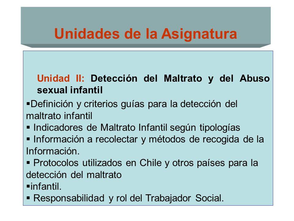 Unidades de la Asignatura Unidad II: Detección del Maltrato y del Abuso sexual infantil Definición y criterios guías para la detección del maltrato in