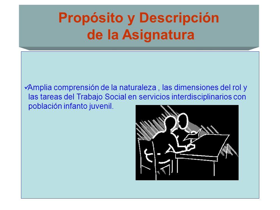 Propósito y Descripción de la Asignatura Amplia comprensión de la naturaleza, las dimensiones del rol y las tareas del Trabajo Social en servicios int