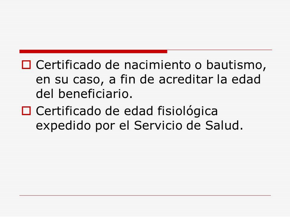 Certificado de nacimiento o bautismo, en su caso, a fin de acreditar la edad del beneficiario.