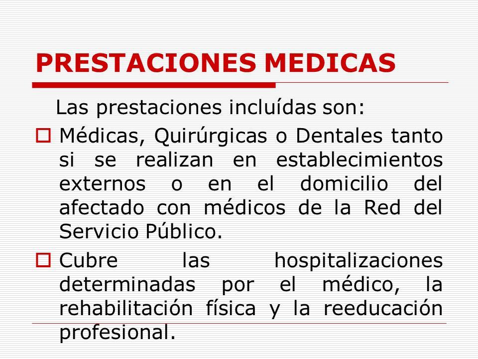 PRESTACIONES MEDICAS Las prestaciones incluídas son: Médicas, Quirúrgicas o Dentales tanto si se realizan en establecimientos externos o en el domicilio del afectado con médicos de la Red del Servicio Público.