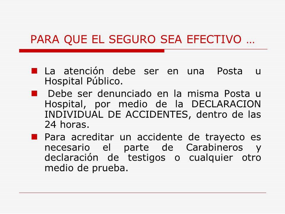 PARA QUE EL SEGURO SEA EFECTIVO … La atención debe ser en una Posta u Hospital Público.