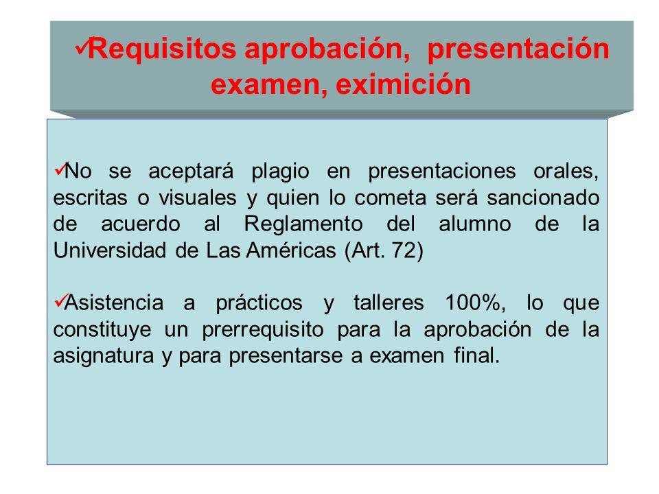 Requisitos aprobación, presentación examen, eximición No se aceptará plagio en presentaciones orales, escritas o visuales y quien lo cometa será sanci
