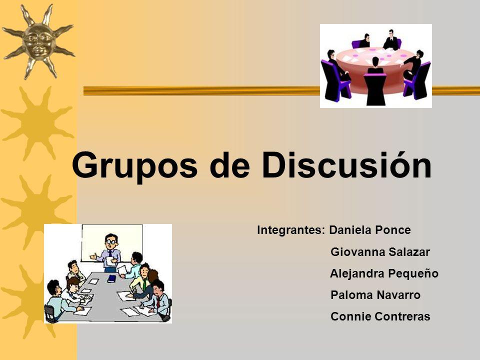 Grupos de Discusión Integrantes: Daniela Ponce Giovanna Salazar Alejandra Pequeño Paloma Navarro Connie Contreras
