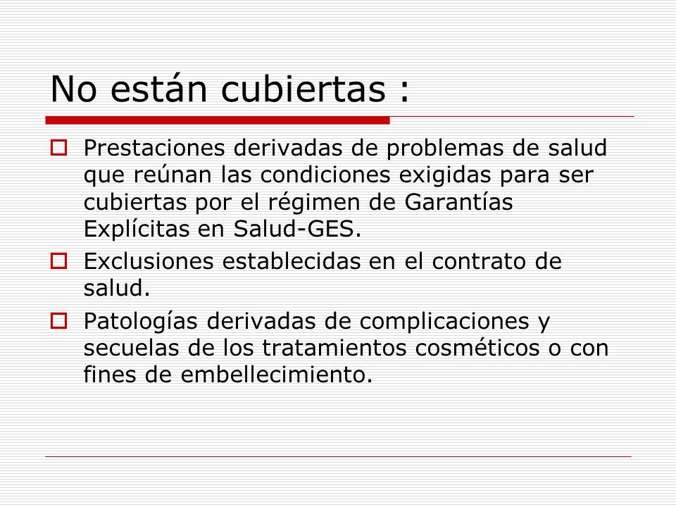 No están cubiertas : Prestaciones derivadas de problemas de salud que reúnan las condiciones exigidas para ser cubiertas por el régimen de Garantías E