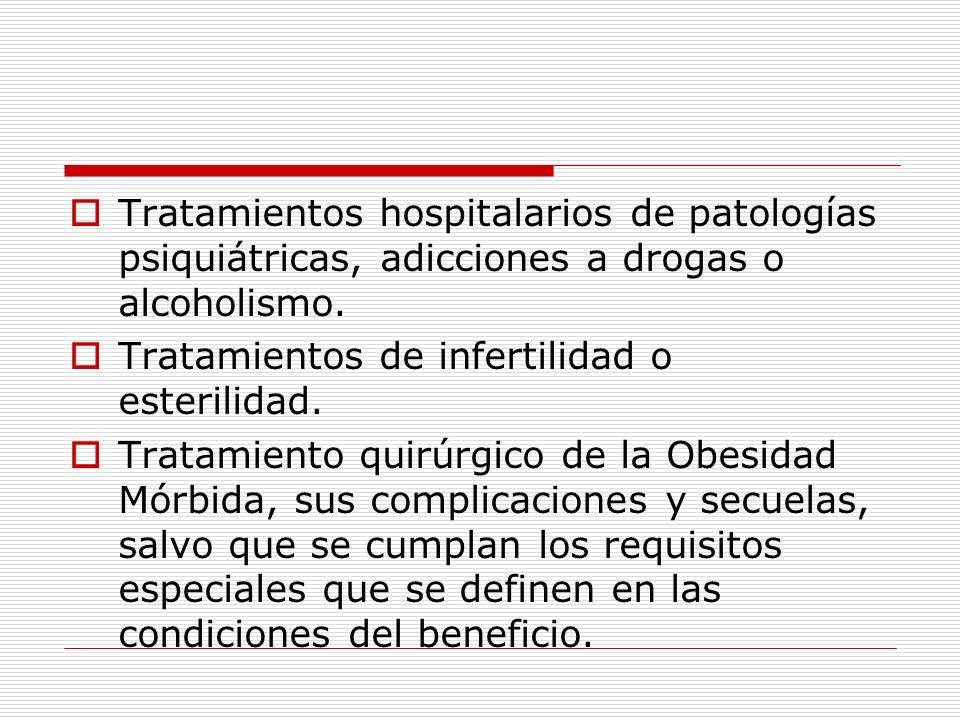 Tratamientos hospitalarios de patologías psiquiátricas, adicciones a drogas o alcoholismo. Tratamientos de infertilidad o esterilidad. Tratamiento qui