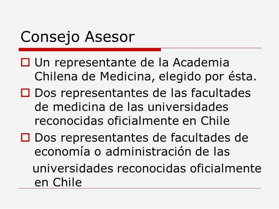 Consejo Asesor Un representante de la Academia Chilena de Medicina, elegido por ésta. Dos representantes de las facultades de medicina de las universi