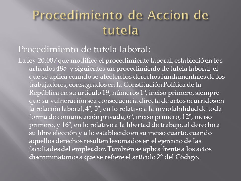 Procedimiento de tutela laboral: La ley 20.087 que modificó el procedimiento laboral, estableció en los artículos 485 y siguientes un procedimiento de