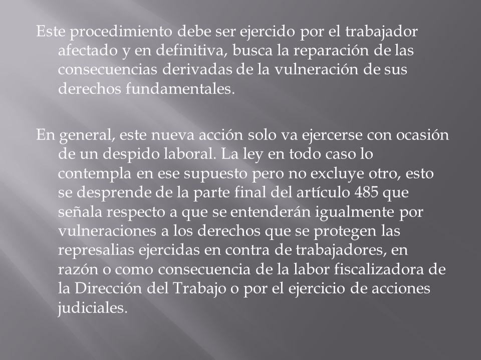 Este procedimiento debe ser ejercido por el trabajador afectado y en definitiva, busca la reparación de las consecuencias derivadas de la vulneración