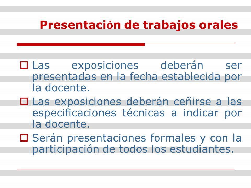Las exposiciones deberán ser presentadas en la fecha establecida por la docente. Las exposiciones deberán ceñirse a las especificaciones técnicas a in