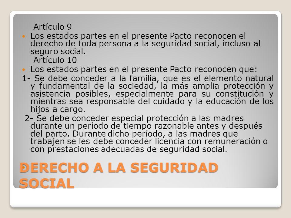 DERECHO A LA SEGURIDAD SOCIAL Artículo 9 Los estados partes en el presente Pacto reconocen el derecho de toda persona a la seguridad social, incluso a