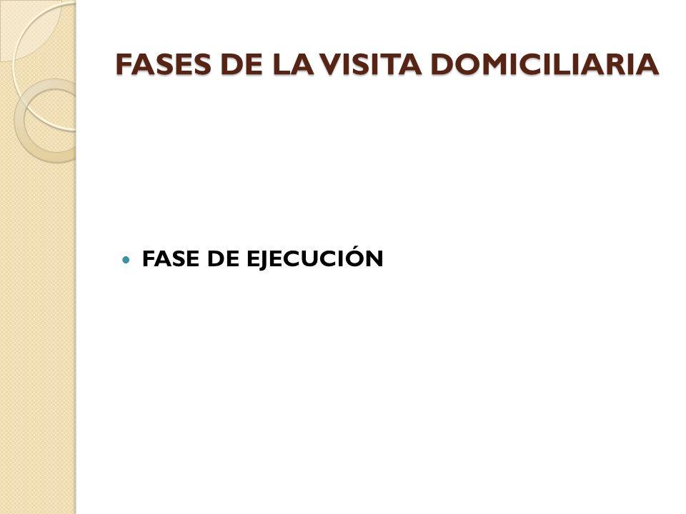 FASES DE LA VISITA DOMICILIARIA FASE DE EJECUCIÓN