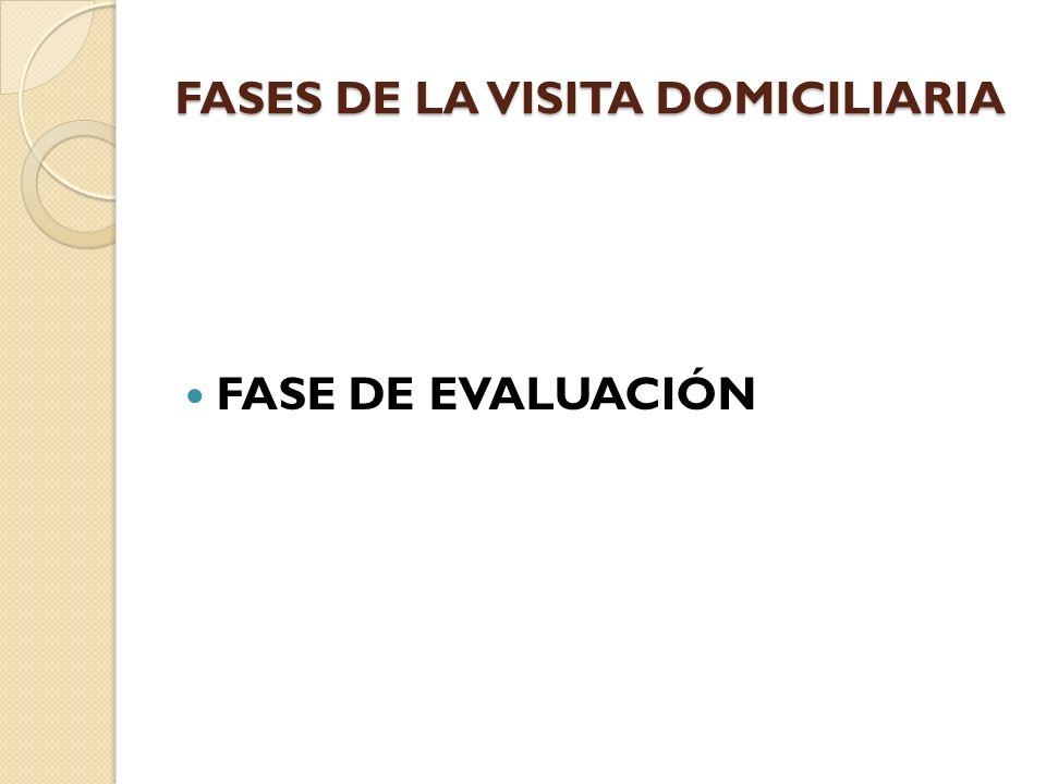 FASES DE LA VISITA DOMICILIARIA FASE DE EVALUACIÓN