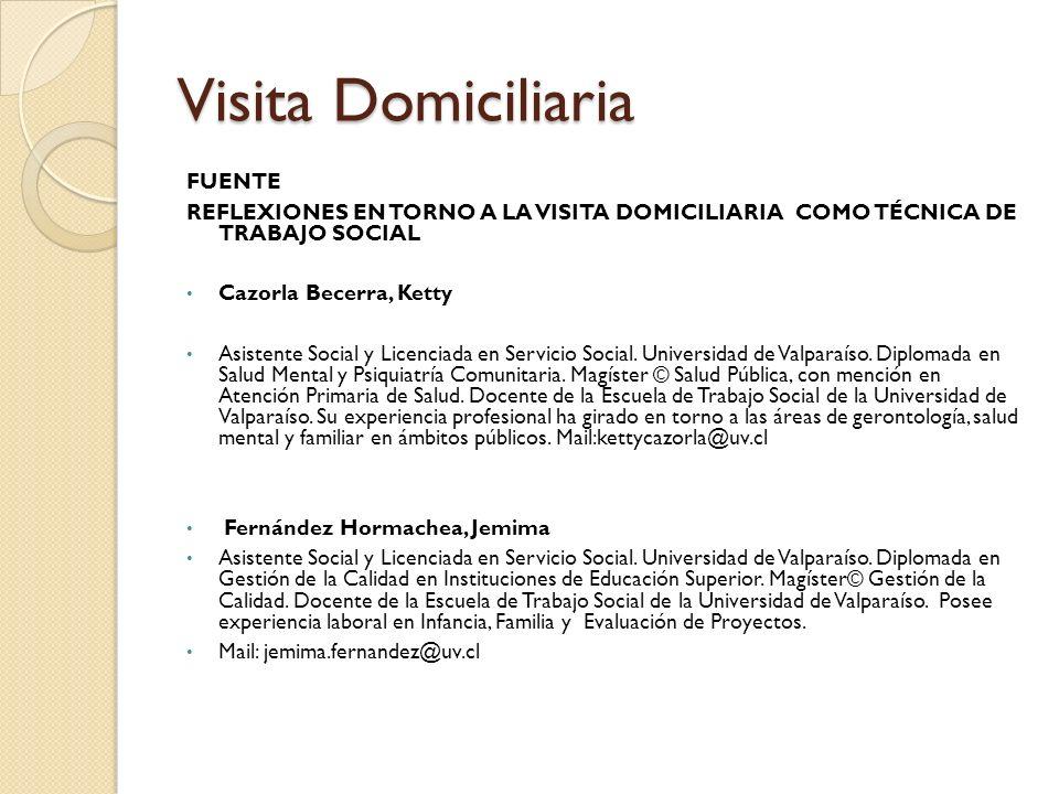 Visita Domiciliaria FUENTE REFLEXIONES EN TORNO A LA VISITA DOMICILIARIA COMO TÉCNICA DE TRABAJO SOCIAL Cazorla Becerra, Ketty Asistente Social y Lice