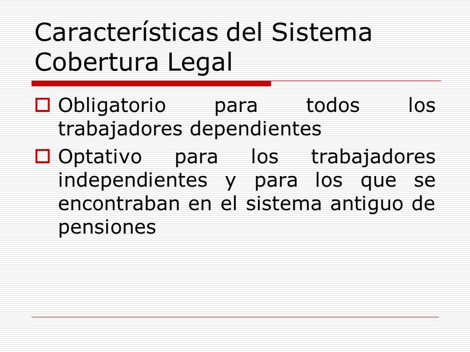 Características del Sistema Cobertura Legal Obligatorio para todos los trabajadores dependientes Optativo para los trabajadores independientes y para