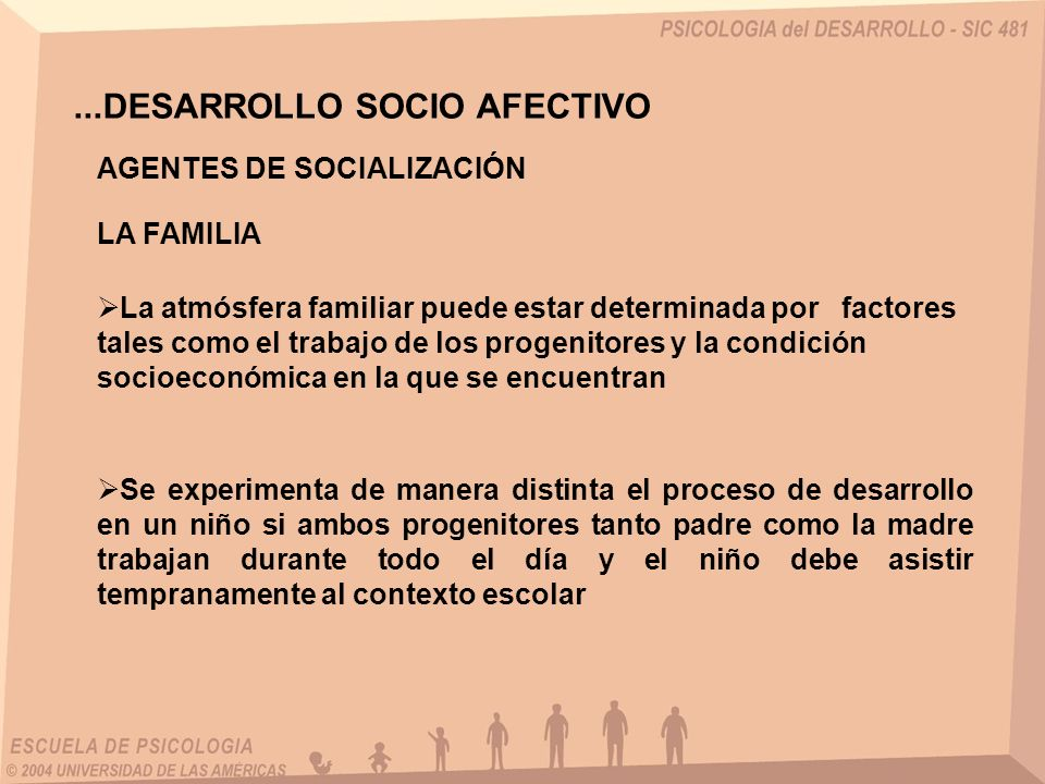 ...DESARROLLO SOCIO AFECTIVO La atmósfera familiar puede estar determinada por factores tales como el trabajo de los progenitores y la condición socio