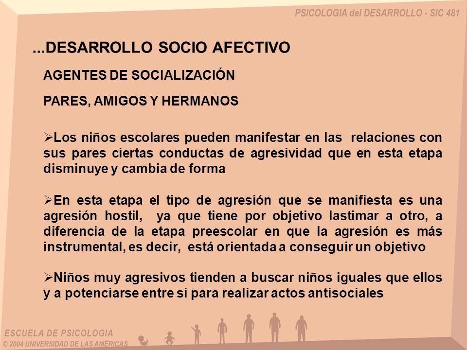 ...DESARROLLO SOCIO AFECTIVO AGENTES DE SOCIALIZACIÓN PARES, AMIGOS Y HERMANOS Los niños escolares pueden manifestar en las relaciones con sus pares c