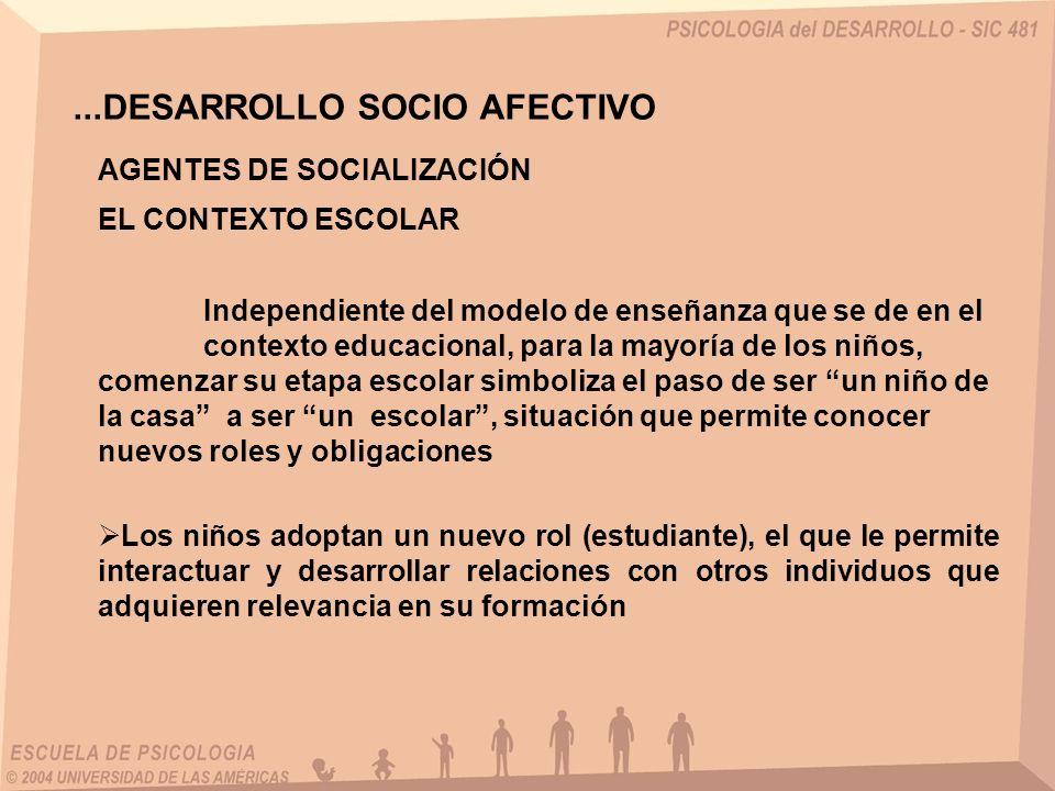 ...DESARROLLO SOCIO AFECTIVO AGENTES DE SOCIALIZACIÓN EL CONTEXTO ESCOLAR Independiente del modelo de enseñanza que se de en el contexto educacional,