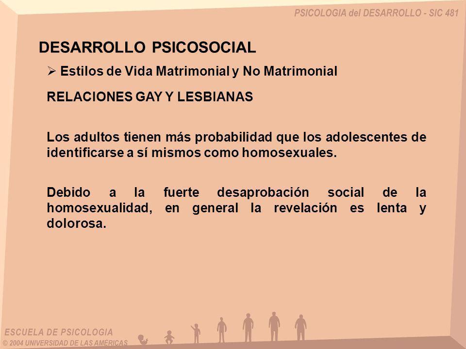 RELACIONES GAY Y LESBIANAS Estilos de Vida Matrimonial y No Matrimonial DESARROLLO PSICOSOCIAL Los adultos tienen más probabilidad que los adolescente