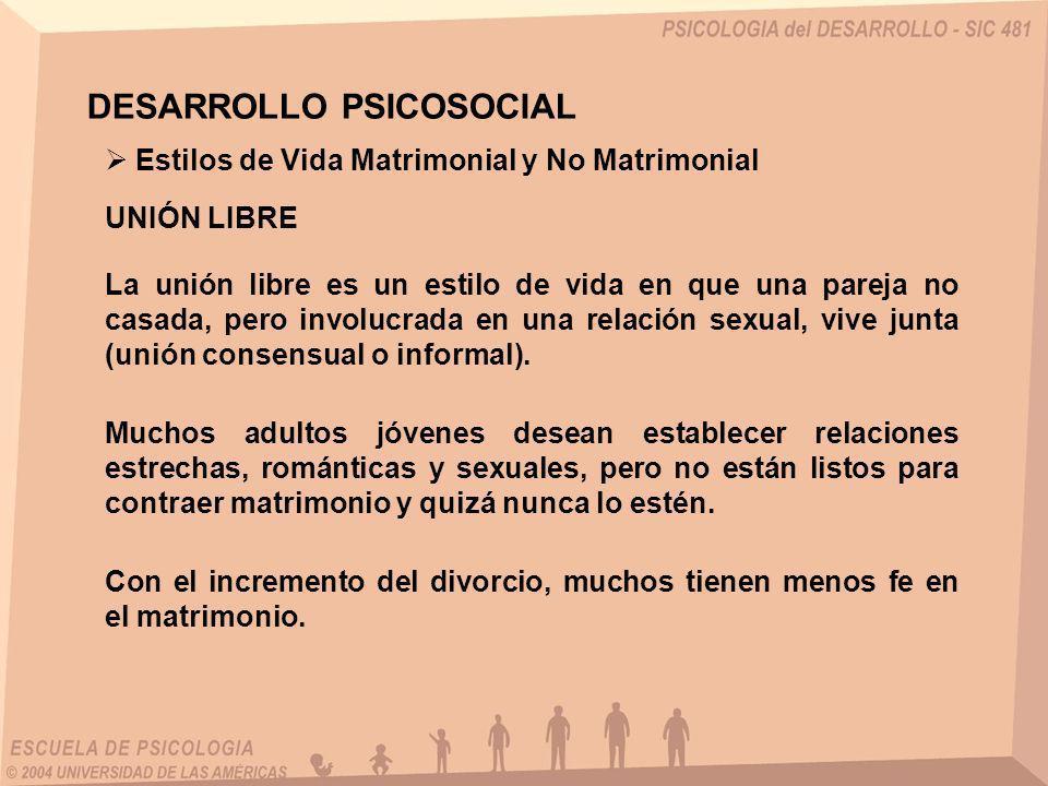 UNIÓN LIBRE Estilos de Vida Matrimonial y No Matrimonial DESARROLLO PSICOSOCIAL La unión libre es un estilo de vida en que una pareja no casada, pero