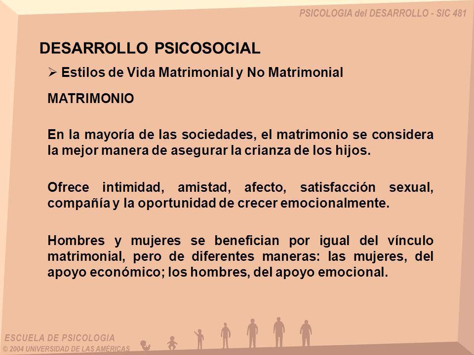 MATRIMONIO Estilos de Vida Matrimonial y No Matrimonial DESARROLLO PSICOSOCIAL En la mayoría de las sociedades, el matrimonio se considera la mejor ma