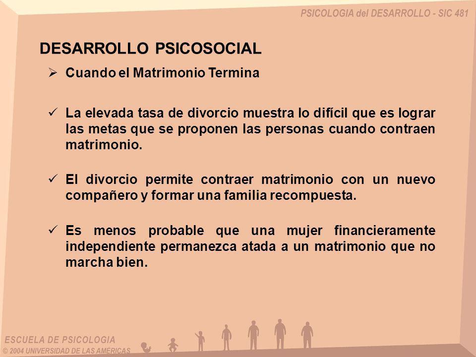 Cuando el Matrimonio Termina DESARROLLO PSICOSOCIAL El divorcio permite contraer matrimonio con un nuevo compañero y formar una familia recompuesta. E