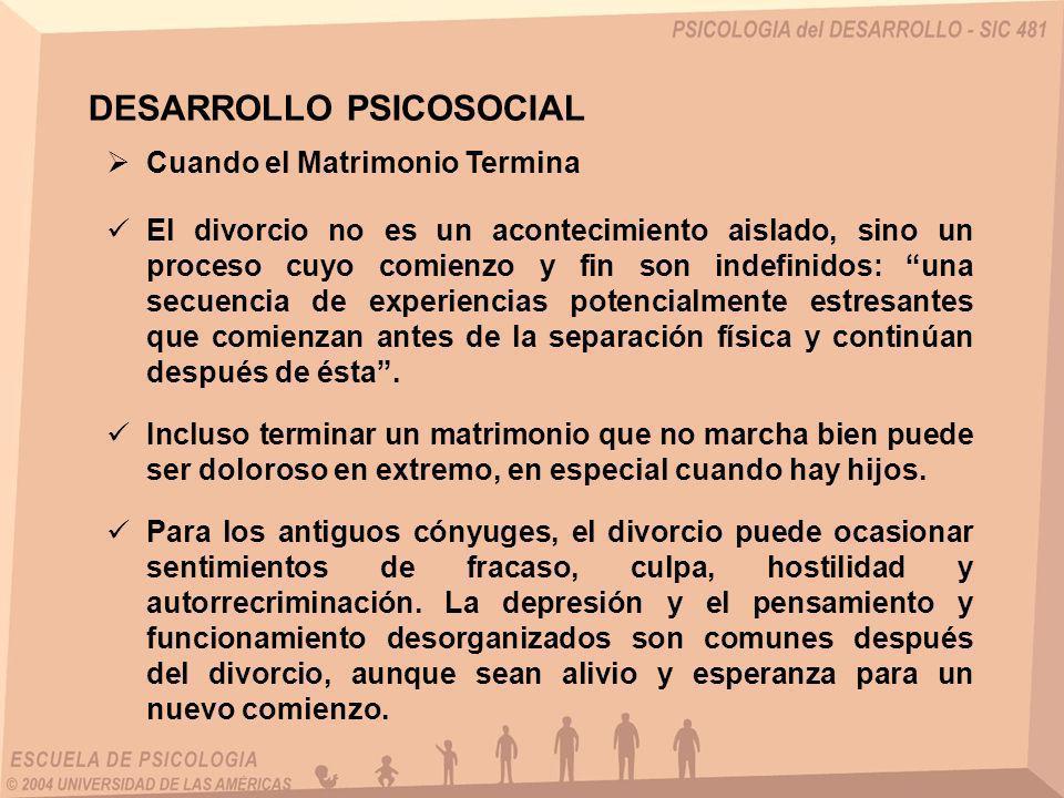 Cuando el Matrimonio Termina DESARROLLO PSICOSOCIAL Incluso terminar un matrimonio que no marcha bien puede ser doloroso en extremo, en especial cuand