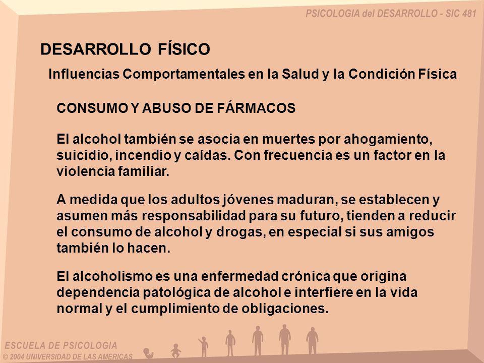 DESARROLLO FÍSICO El alcohol también se asocia en muertes por ahogamiento, suicidio, incendio y caídas. Con frecuencia es un factor en la violencia fa