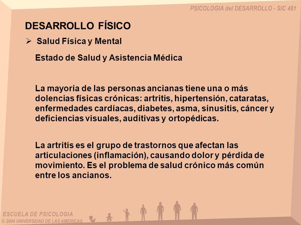 DESARROLLO FÍSICO Salud Física y Mental Estado de Salud y Asistencia Médica La mayoría de las personas ancianas tiene una o más dolencias físicas crón