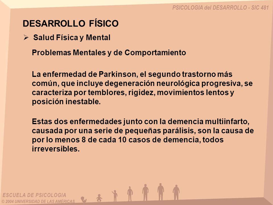 DESARROLLO FÍSICO Salud Física y Mental Problemas Mentales y de Comportamiento La enfermedad de Parkinson, el segundo trastorno más común, que incluye