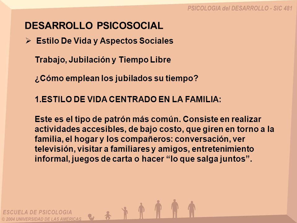 Estilo De Vida y Aspectos Sociales Trabajo, Jubilación y Tiempo Libre ¿Cómo emplean los jubilados su tiempo? DESARROLLO PSICOSOCIAL 1.ESTILO DE VIDA C