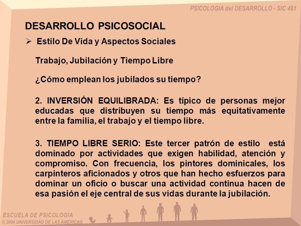 Estilo De Vida y Aspectos Sociales Trabajo, Jubilación y Tiempo Libre ¿Cómo emplean los jubilados su tiempo? DESARROLLO PSICOSOCIAL 2. INVERSIÓN EQUIL