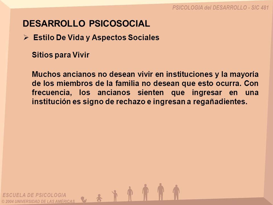 Estilo De Vida y Aspectos Sociales Sitios para Vivir DESARROLLO PSICOSOCIAL Muchos ancianos no desean vivir en instituciones y la mayoría de los miemb