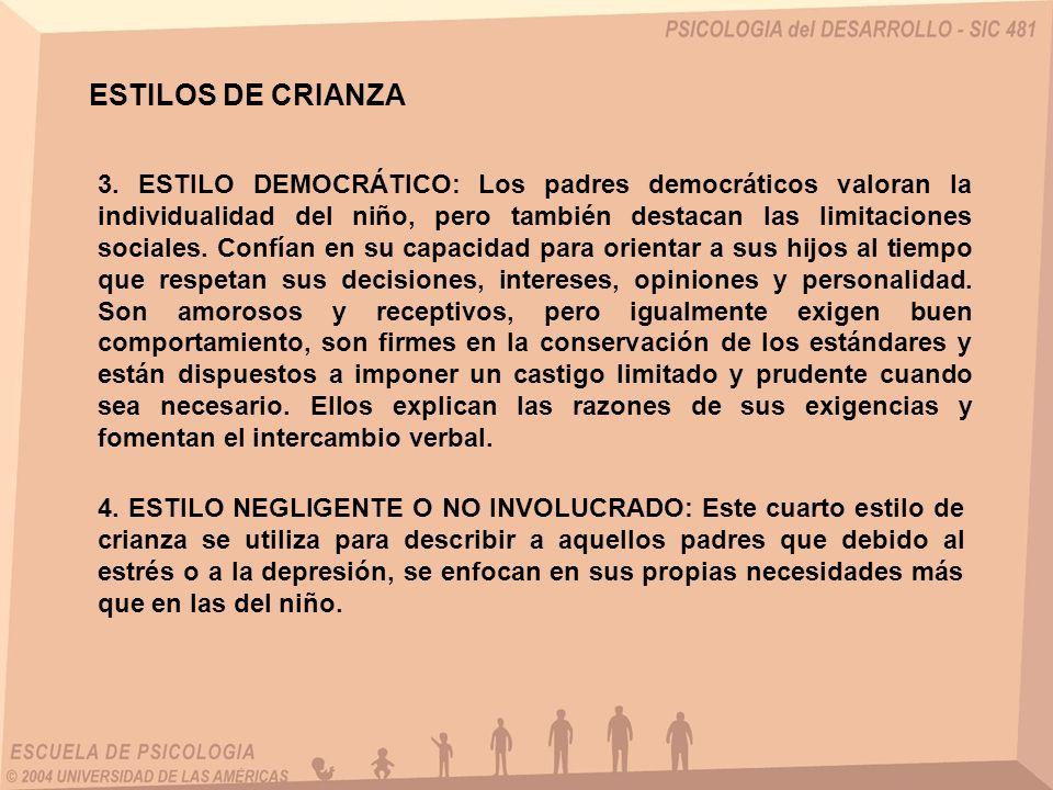 ESTILOS DE CRIANZA 3. ESTILO DEMOCRÁTICO: Los padres democráticos valoran la individualidad del niño, pero también destacan las limitaciones sociales.