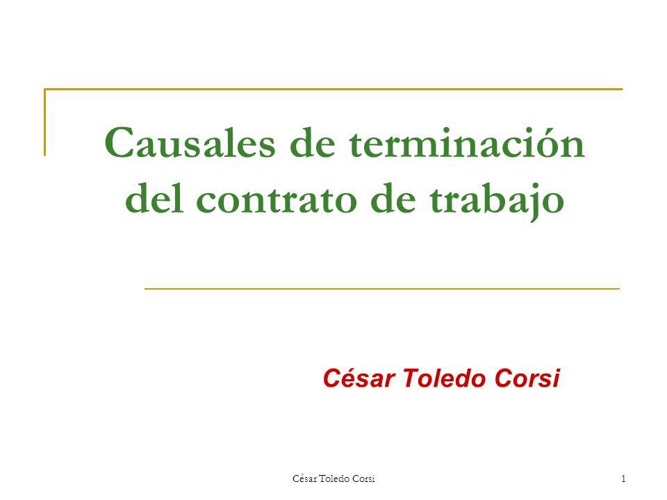César Toledo Corsi1 Causales de terminación del contrato de trabajo César Toledo Corsi