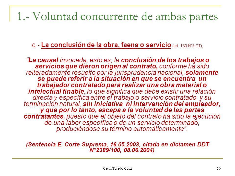 César Toledo Corsi 10 1.- Voluntad concurrente de ambas partes c.- La conclusión de la obra, faena o servicio (art. 159 N°5 CT); La causal invocada, e