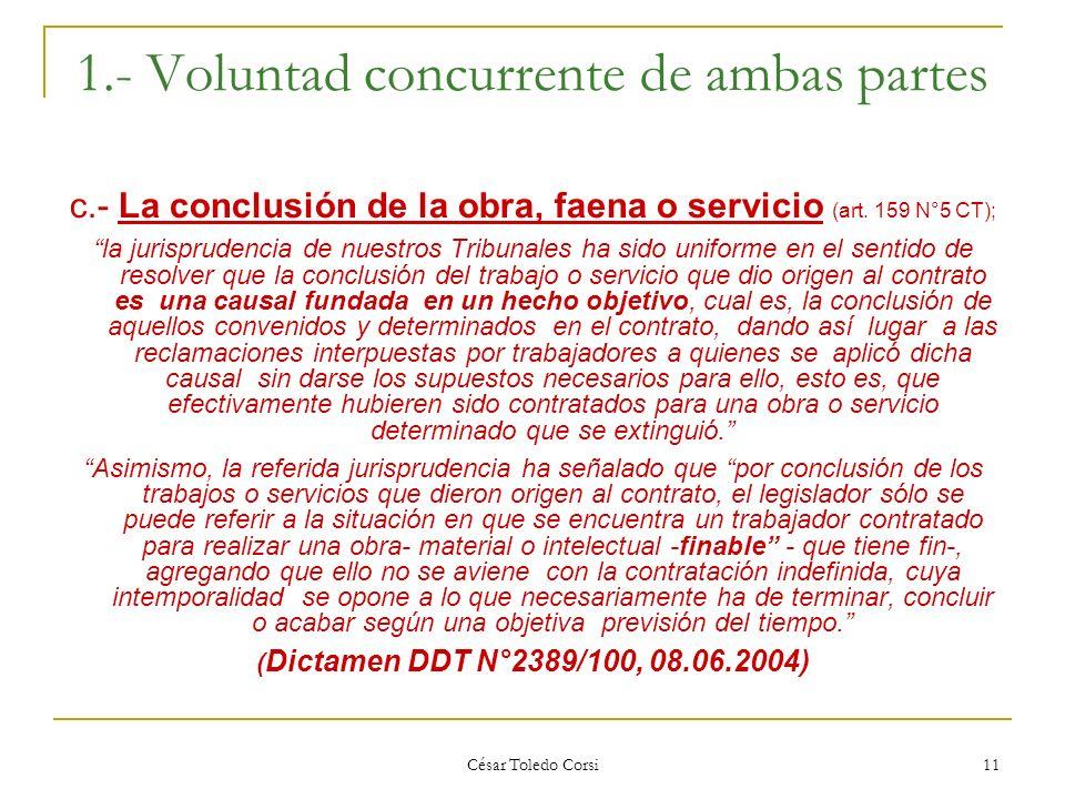 César Toledo Corsi 11 1.- Voluntad concurrente de ambas partes c.- La conclusión de la obra, faena o servicio (art. 159 N°5 CT); la jurisprudencia de